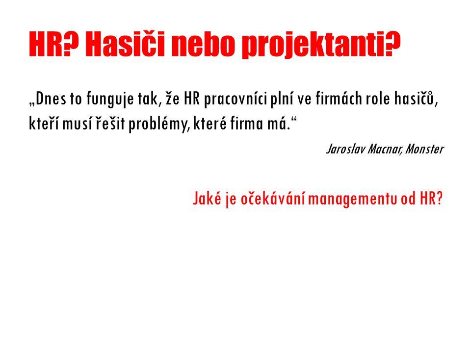 """HR? Hasiči nebo projektanti? """"Dnes to funguje tak, že HR pracovníci plní ve firmách role hasičů, kteří musí řešit problémy, které firma má."""" Jaroslav"""