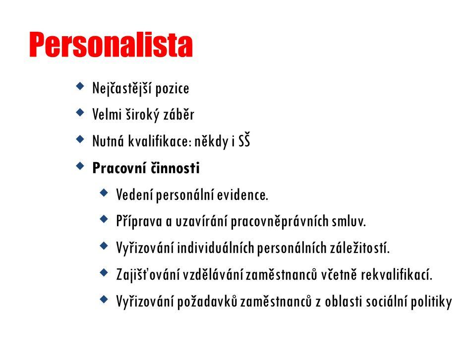 Personalista  Nejčastější pozice  Velmi široký záběr  Nutná kvalifikace: někdy i SŠ  Pracovní činnosti  Vedení personální evidence.  Příprava a