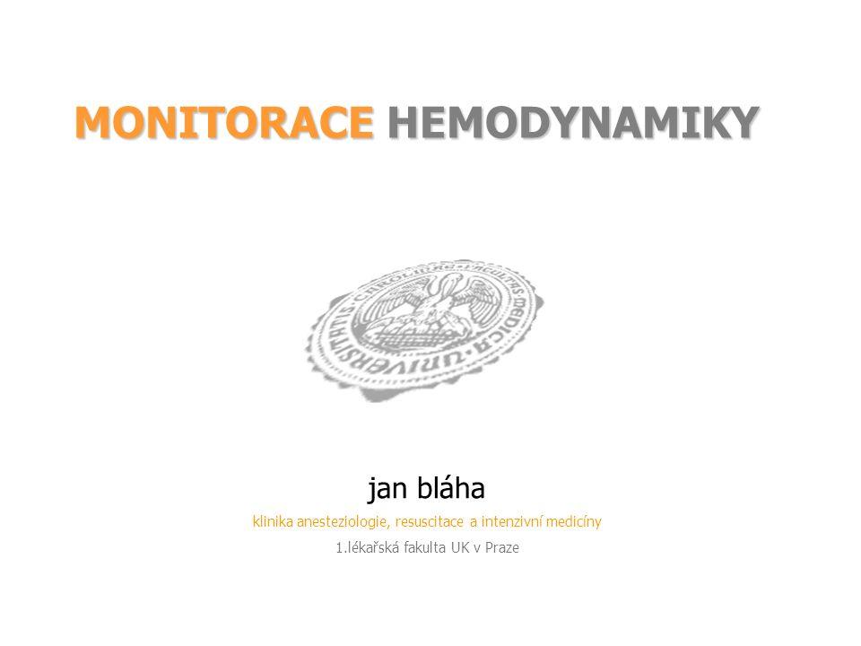 MONITORACE HEMODYNAMIKY jan bláha klinika anesteziologie, resuscitace a intenzivní medicíny 1.lékařská fakulta UK v Praze