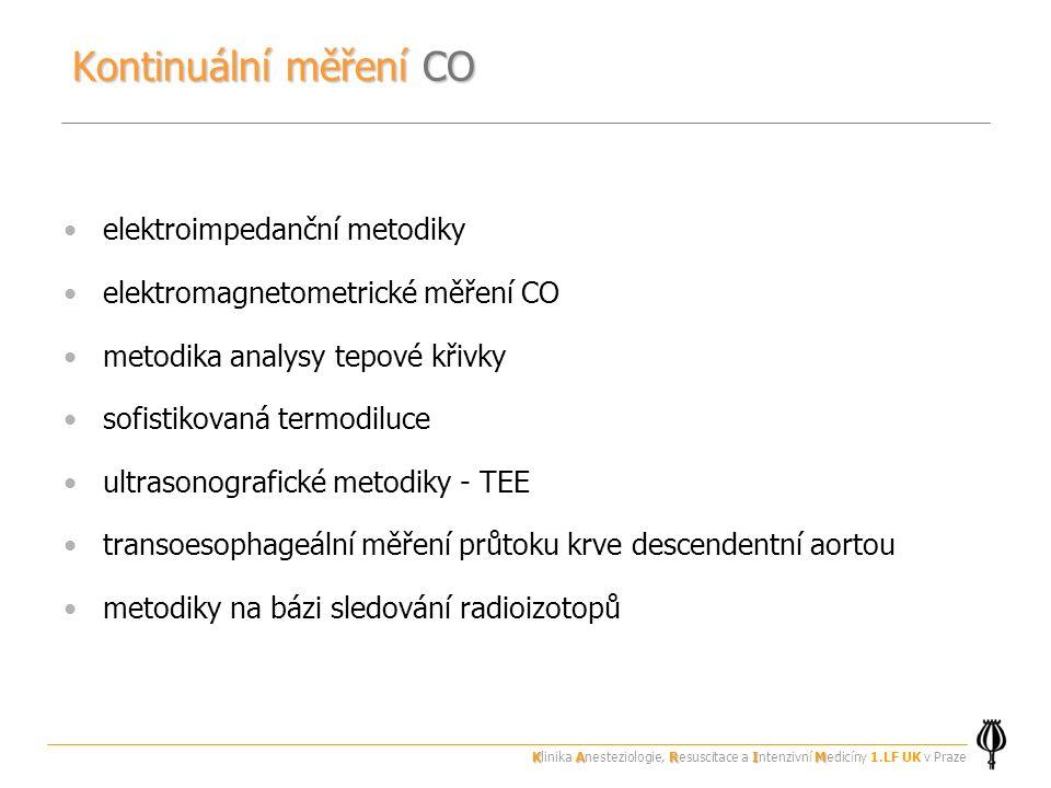 Kontinuální měření CO elektroimpedanční metodiky elektromagnetometrické měření CO metodika analysy tepové křivky sofistikovaná termodiluce ultrasonografické metodiky - TEE transoesophageální měření průtoku krve descendentní aortou metodiky na bázi sledování radioizotopů KARIM Klinika Anesteziologie, Resuscitace a Intenzivní Medicíny 1.LF UK v Praze