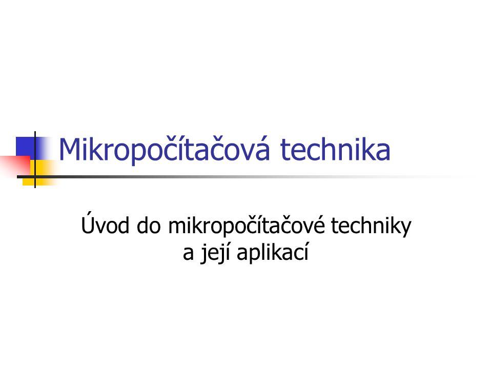 Mikropočítačová technika Úvod do mikropočítačové techniky a její aplikací