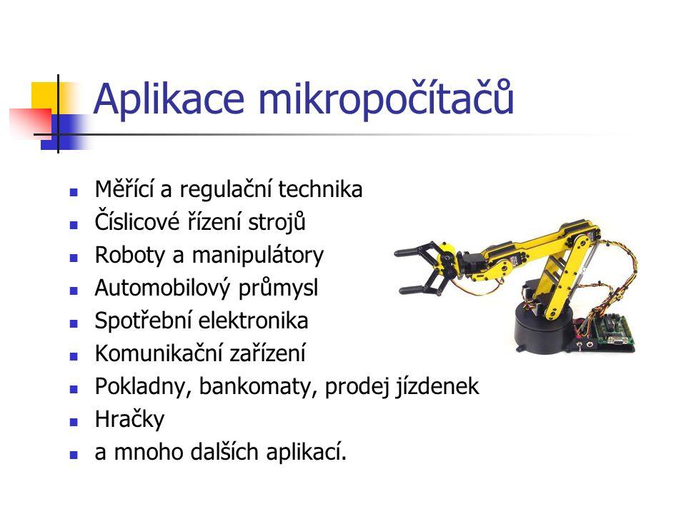 Aplikace mikropočítačů Měřící a regulační technika Číslicové řízení strojů Roboty a manipulátory Automobilový průmysl Spotřební elektronika Komunikační zařízení Pokladny, bankomaty, prodej jízdenek Hračky a mnoho dalších aplikací.