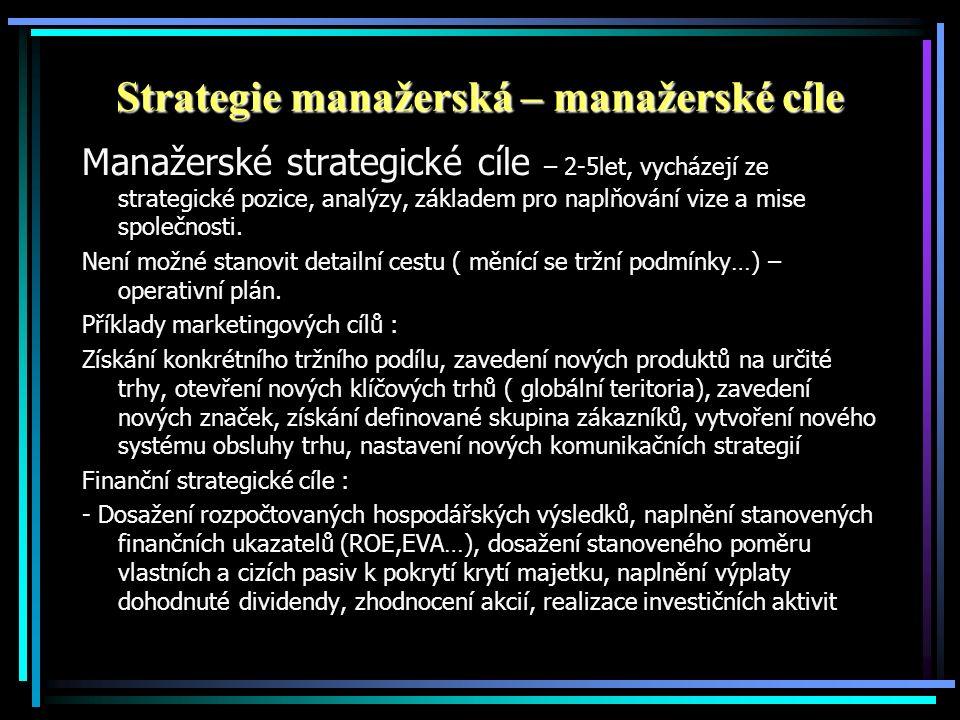 Strategie manažerská – manažerské cíle Manažerské strategické cíle – 2-5let, vycházejí ze strategické pozice, analýzy, základem pro naplňování vize a mise společnosti.