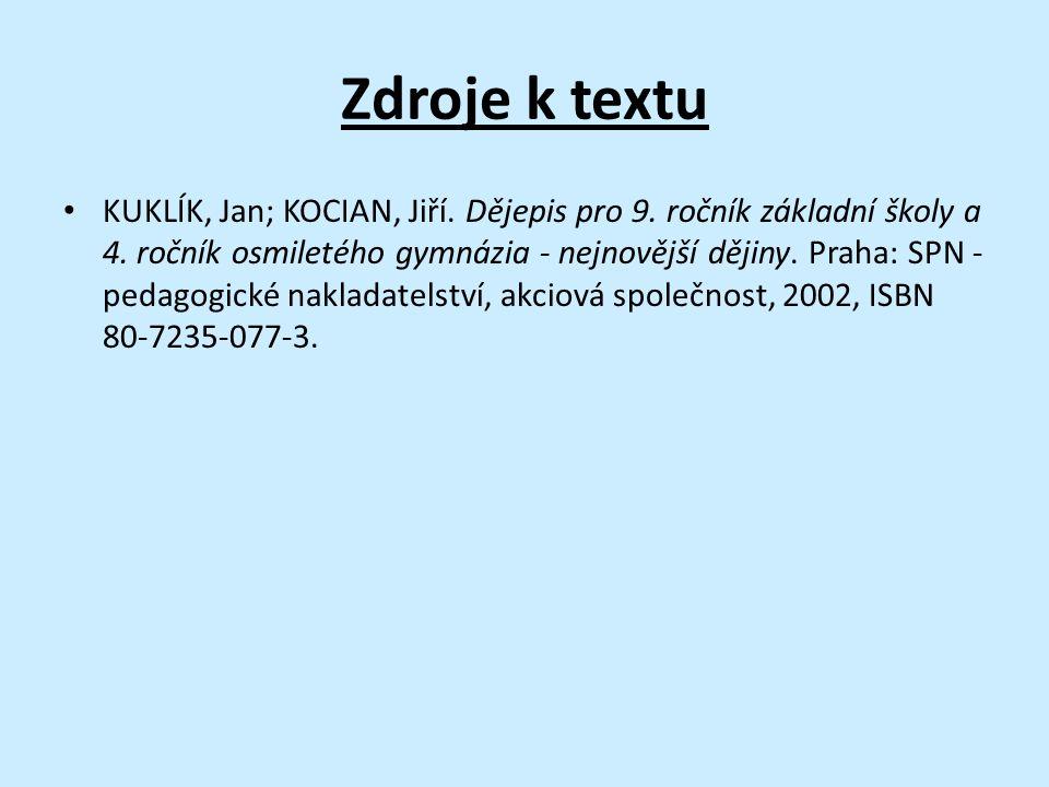 Zdroje k textu KUKLÍK, Jan; KOCIAN, Jiří. Dějepis pro 9.