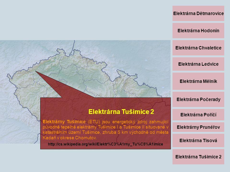 Elektrárna Dětmarovice Elektrárna Hodonín Elektrárna Chvaletice Elektrárna Ledvice Elektrárna Mělník Elektrárna Počerady Elektrárna Poříčí Elektrárny Prunéřov Elektrárna Tisová Elektrárna Tušimice 2 Elektrárny Tušimice (ETU) jsou energetický zdroj zahrnující původně tepelné elektrárny Tušimice I a Tušimice II situované v katastrálním území Tušimice, zhruba 5 km východně od města Kadaň v okrese Chomutov.