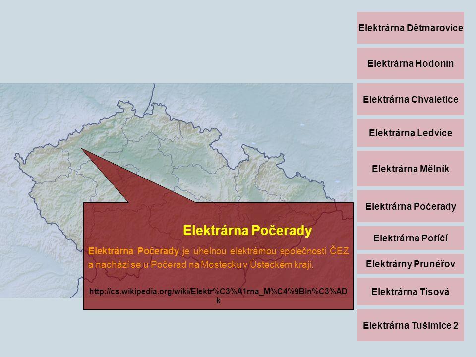 Elektrárna Dětmarovice Elektrárna Hodonín Elektrárna Chvaletice Elektrárna Ledvice Elektrárna Mělník Elektrárna Počerady Elektrárna Poříčí Elektrárny Prunéřov Elektrárna Tisová Elektrárna Tušimice 2 Elektrárna Poříčí http://www.cez.cz/cs/vyroba-elektriny/uhelne- elektrarny/cr/porici.html