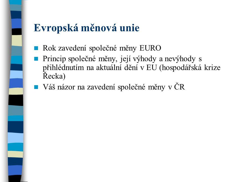 Evropská měnová unie Rok zavedení společné měny EURO Princip společné měny, její výhody a nevýhody s přihlédnutím na aktuální dění v EU (hospodářská krize Řecka) Váš názor na zavedení společné měny v ČR