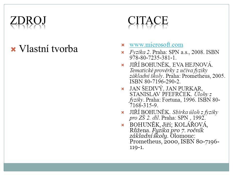  Vlastní tvorba  www.microsoft.com www.microsoft.com  Fyzika 2. Praha: SPN a.s., 2008. ISBN 978-80-7235-381-1.  JIŘÍ BOHUNĚK, EVA HEJNOVÁ. Tematic