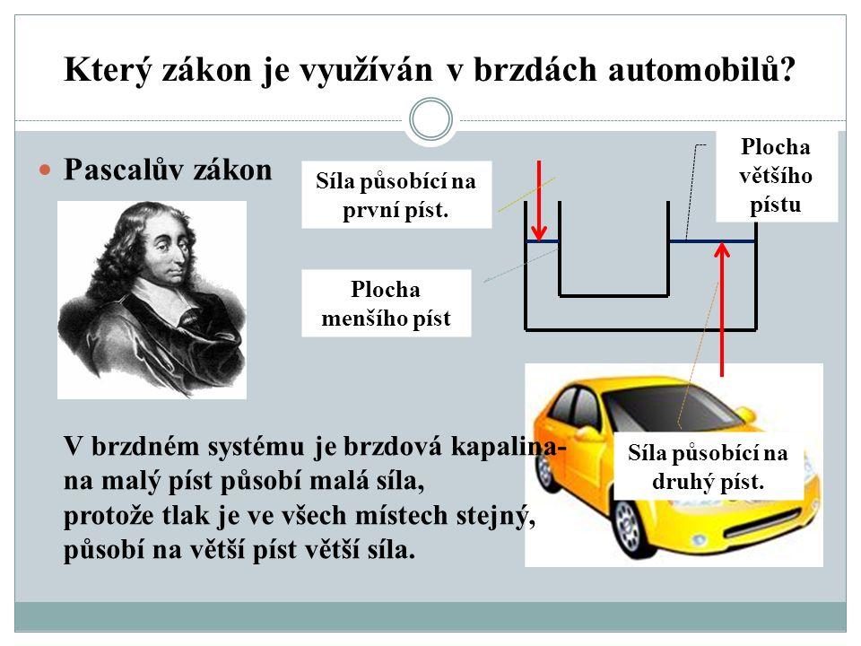 Který zákon je využíván v brzdách automobilů? Pascalův zákon V brzdném systému je brzdová kapalina- na malý píst působí malá síla, protože tlak je ve