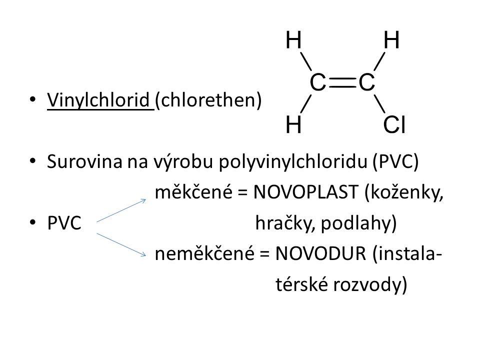 Vinylchlorid (chlorethen) Surovina na výrobu polyvinylchloridu (PVC) měkčené = NOVOPLAST (koženky, PVC hračky, podlahy) neměkčené = NOVODUR (instala- térské rozvody)