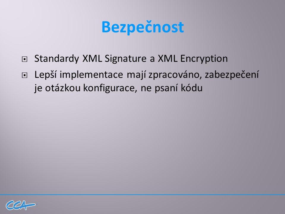 Bezpečnost  Standardy XML Signature a XML Encryption  Lepší implementace mají zpracováno, zabezpečení je otázkou konfigurace, ne psaní kódu