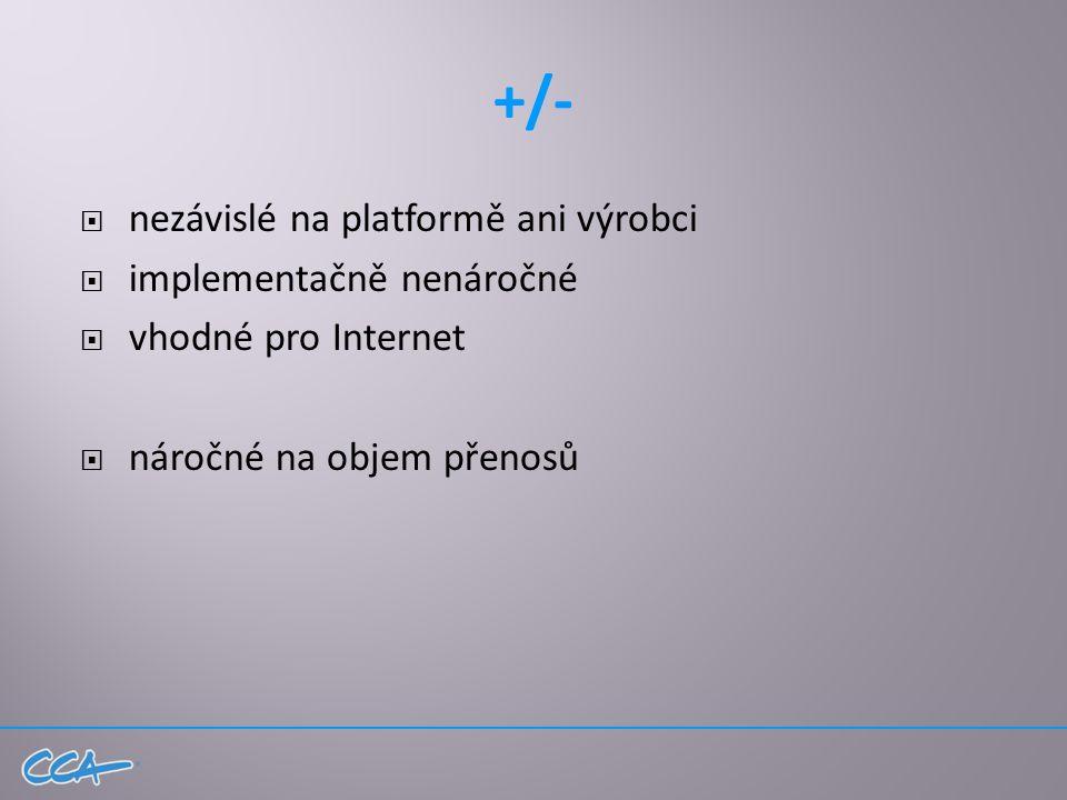 +/-  nezávislé na platformě ani výrobci  implementačně nenáročné  vhodné pro Internet  náročné na objem přenosů