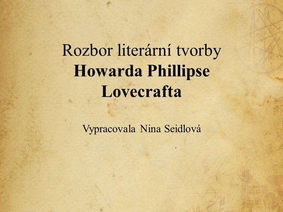 Rozbor literární tvorby Howarda Phillipse Lovecrafta Vypracovala Nina Seidlová