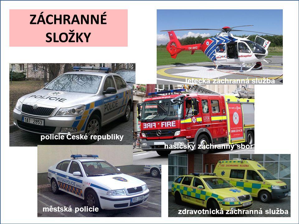 ZÁCHRANNÉ SLOŽKY policie České republiky městská policie letecká záchranná služba zdravotnická záchranná služba hasičský záchranný sbor
