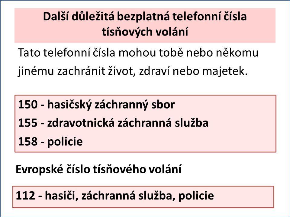 Další důležitá bezplatná telefonní čísla tísňových volání Tato telefonní čísla mohou tobě nebo někomu jinému zachránit život, zdraví nebo majetek.