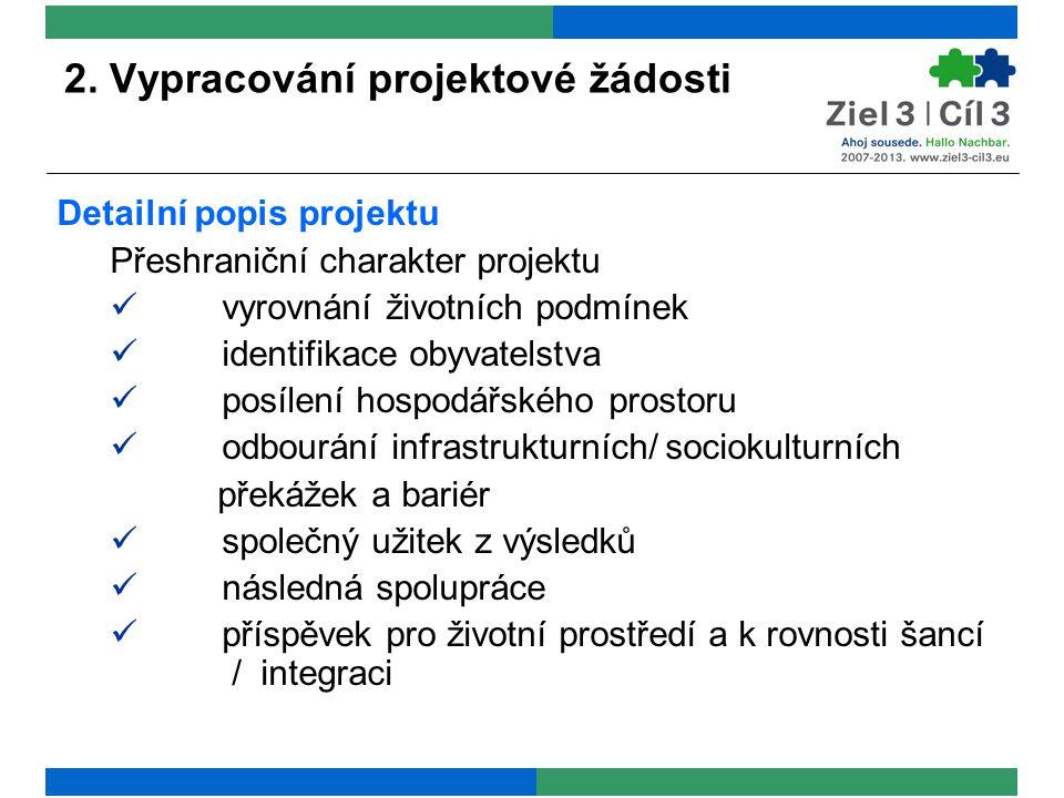 2. Vypracování projektové žádosti Detailní popis projektu Přeshraniční charakter projektu vyrovnání životních podmínek identifikace obyvatelstva posíl