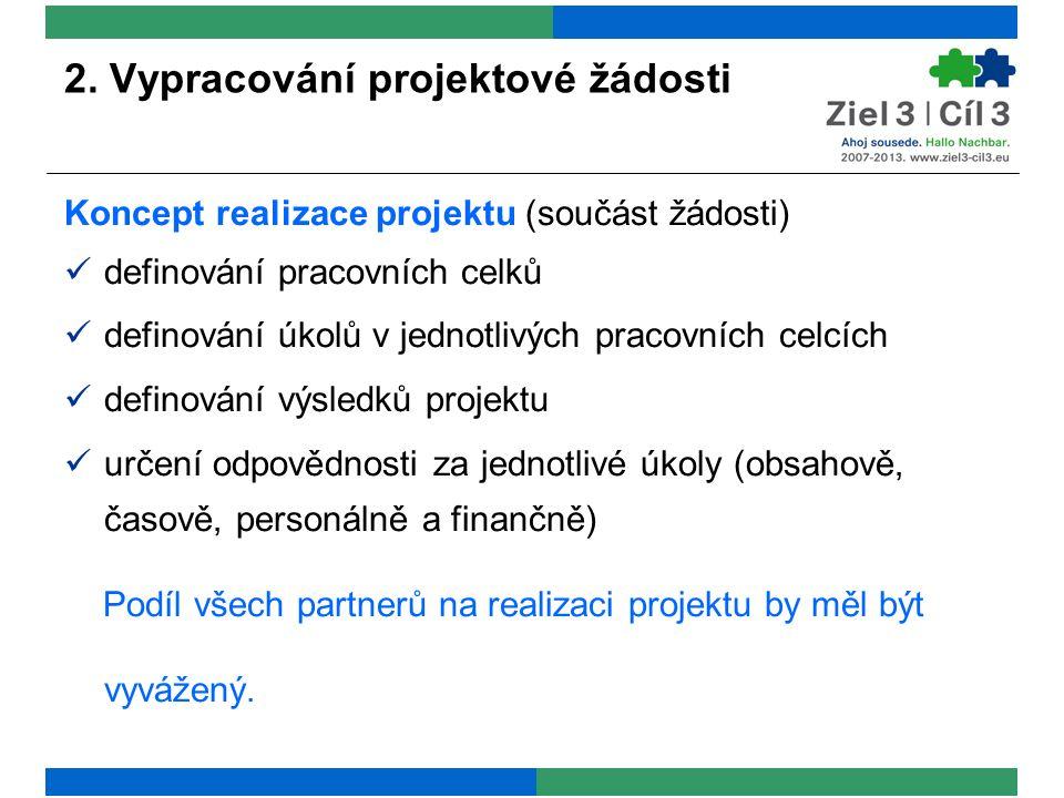 2. Vypracování projektové žádosti Koncept realizace projektu (součást žádosti) definování pracovních celků definování úkolů v jednotlivých pracovních