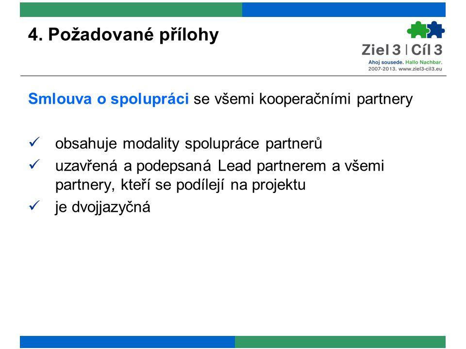 4. Požadované přílohy Smlouva o spolupráci se všemi kooperačními partnery obsahuje modality spolupráce partnerů uzavřená a podepsaná Lead partnerem a