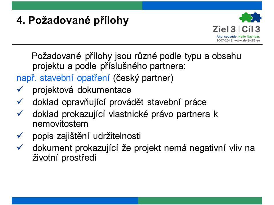 4. Požadované přílohy Požadované přílohy jsou různé podle typu a obsahu projektu a podle příslušného partnera: např. stavební opatření (český partner)