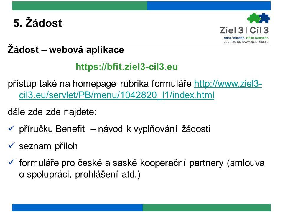 5. Žádost Žádost – webová aplikace https://bfit.ziel3-cil3.eu přístup také na homepage rubrika formuláře http://www.ziel3- cil3.eu/servlet/PB/menu/104