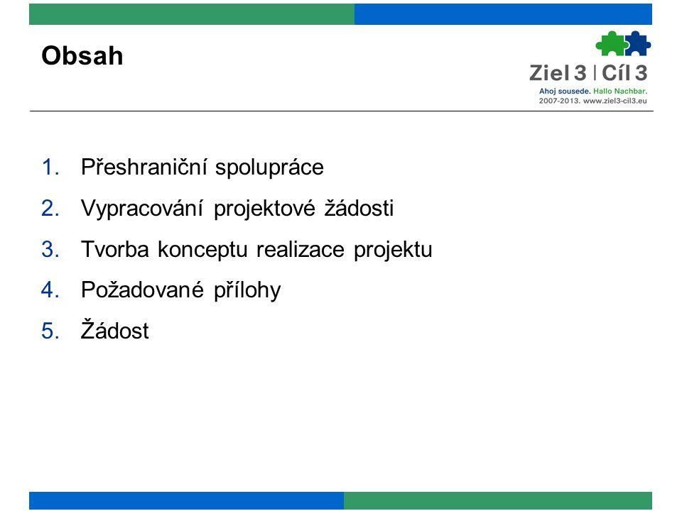 Obsah 1.Přeshraniční spolupráce 2.Vypracování projektové žádosti 3.Tvorba konceptu realizace projektu 4.Požadované přílohy 5.Žádost