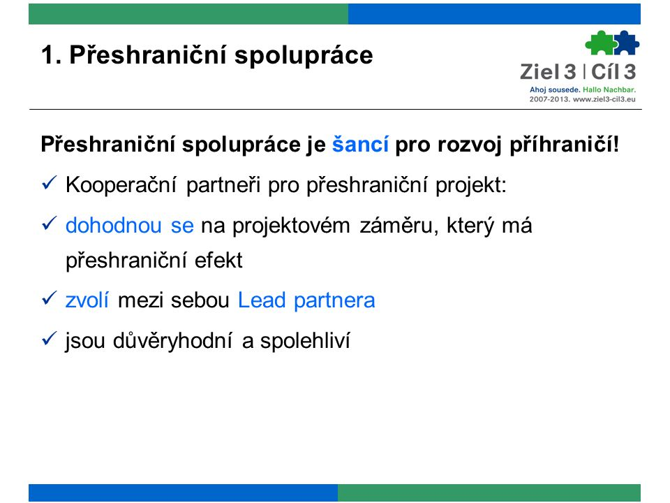 1. Přeshraniční spolupráce Přeshraniční spolupráce je šancí pro rozvoj příhraničí! Kooperační partneři pro přeshraniční projekt: dohodnou se na projek