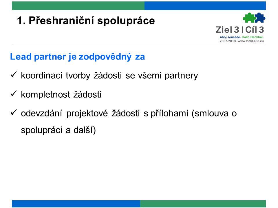 1. Přeshraniční spolupráce Lead partner je zodpovědný za koordinaci tvorby žádosti se všemi partnery kompletnost žádosti odevzdání projektové žádosti