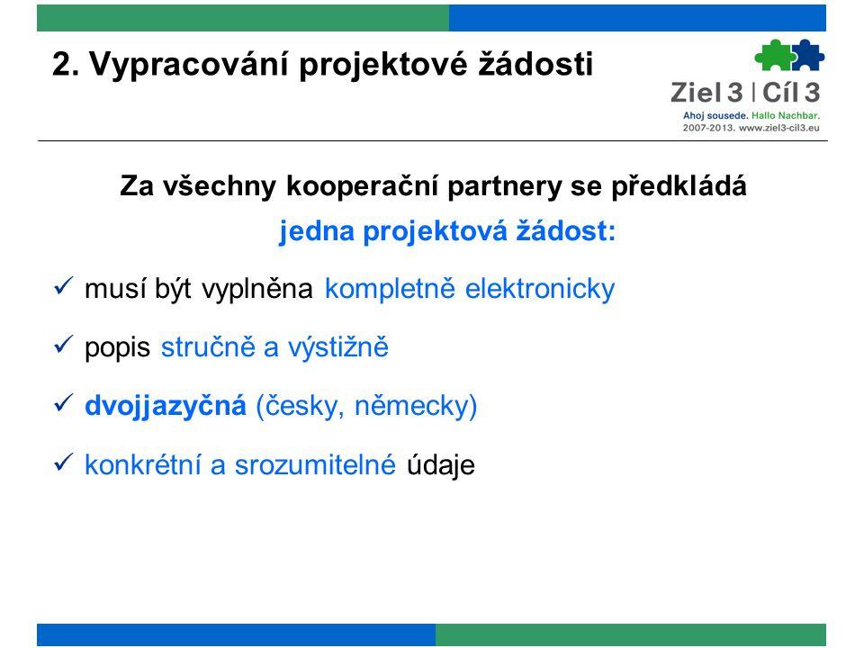 2. Vypracování projektové žádosti Za všechny kooperační partnery se předkládá jedna projektová žádost: musí být vyplněna kompletně elektronicky popis