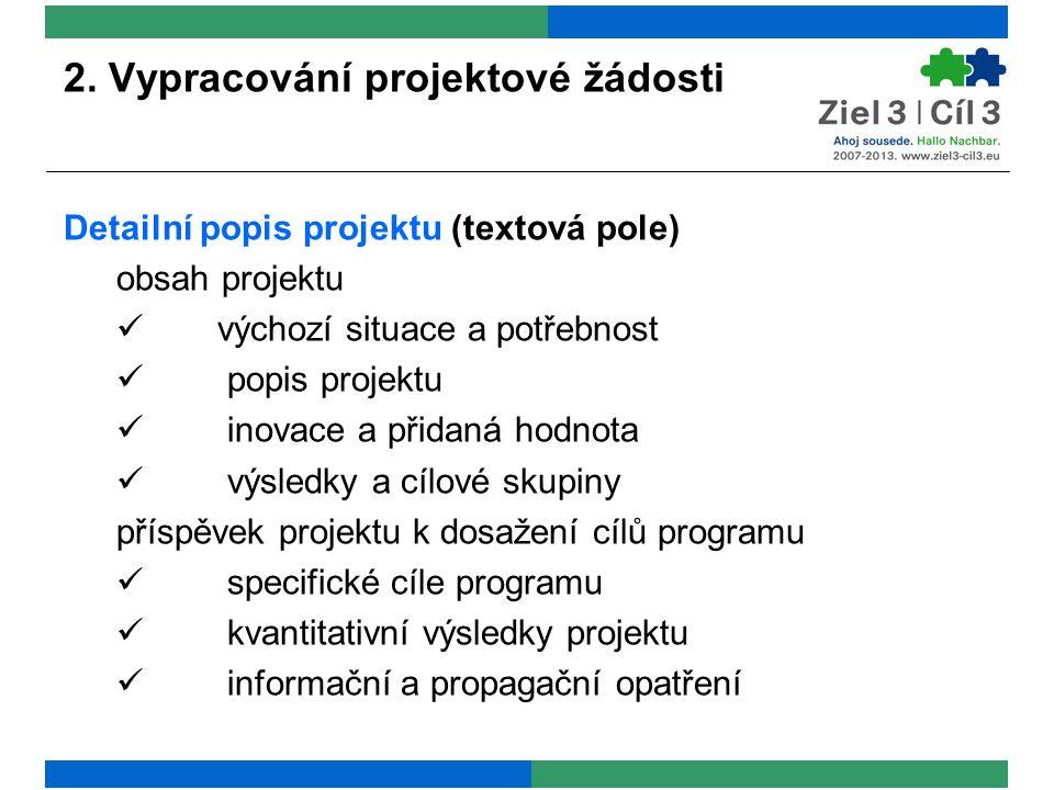 2. Vypracování projektové žádosti Detailní popis projektu (textová pole) obsah projektu výchozí situace a potřebnost popis projektu inovace a přidaná