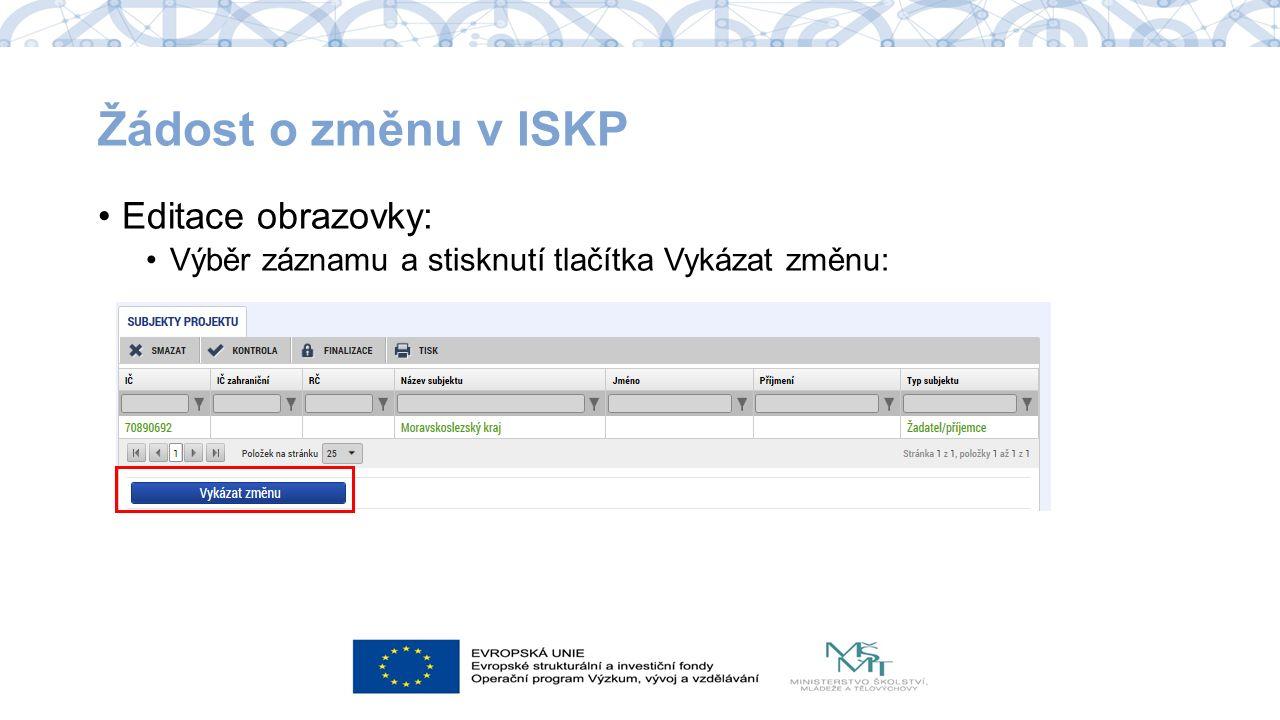 Žádost o změnu v ISKP Editace obrazovky: Výběr záznamu a stisknutí tlačítka Vykázat změnu: