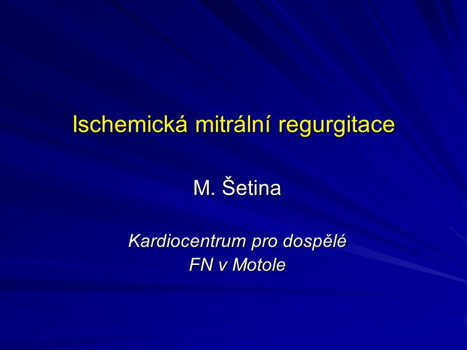 Ischemická mitrální regurgitace M. Šetina Kardiocentrum pro dospělé FN v Motole