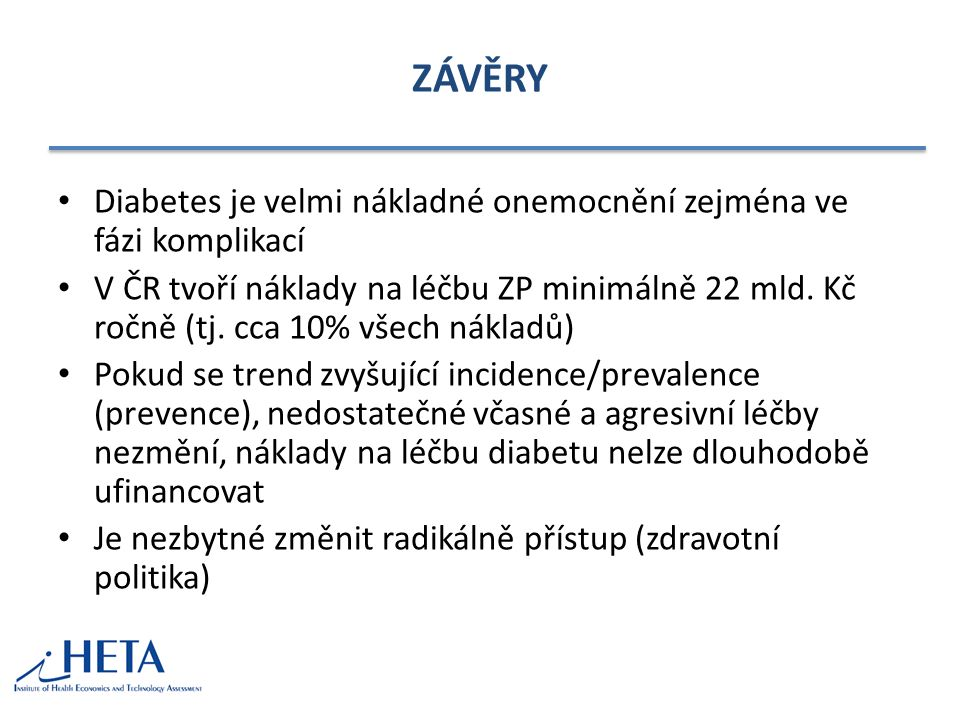 ZÁVĚRY Diabetes je velmi nákladné onemocnění zejména ve fázi komplikací V ČR tvoří náklady na léčbu ZP minimálně 22 mld.