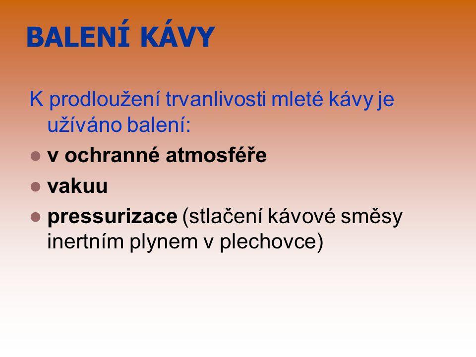 BALENÍ KÁVY K prodloužení trvanlivosti mleté kávy je užíváno balení: v ochranné atmosféře vakuu pressurizace (stlačení kávové směsy inertním plynem v plechovce)