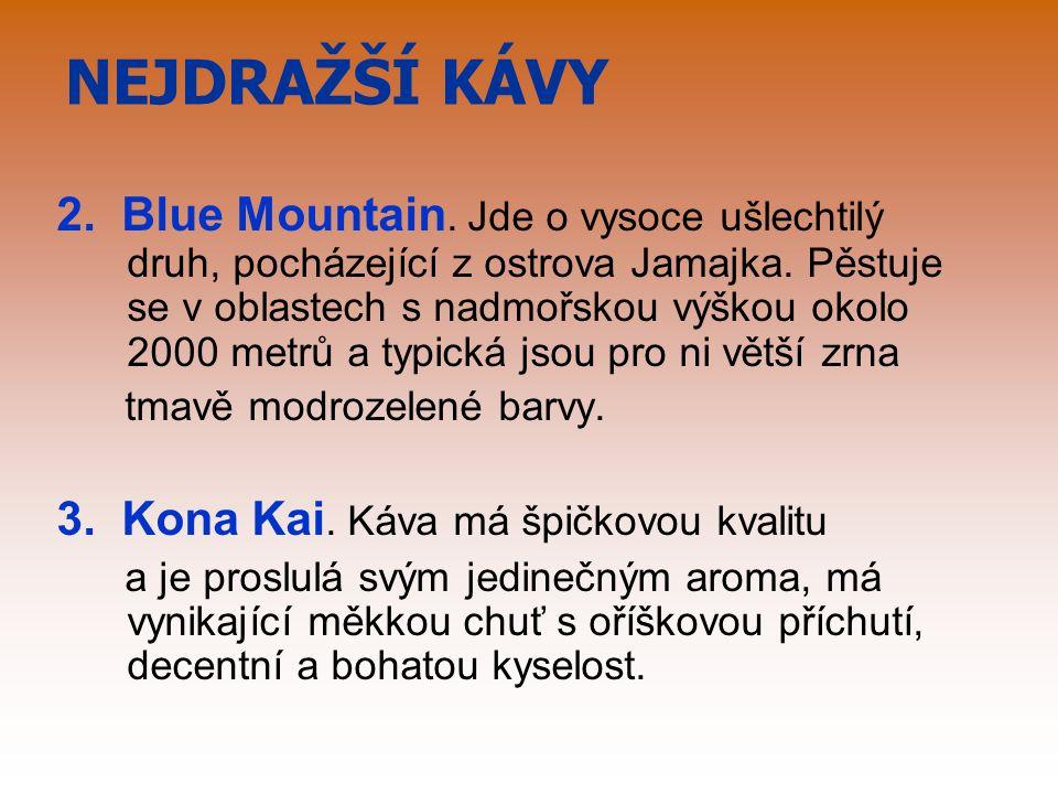 NEJDRAŽŠÍ KÁVY 2. Blue Mountain. Jde o vysoce ušlechtilý druh, pocházející z ostrova Jamajka.