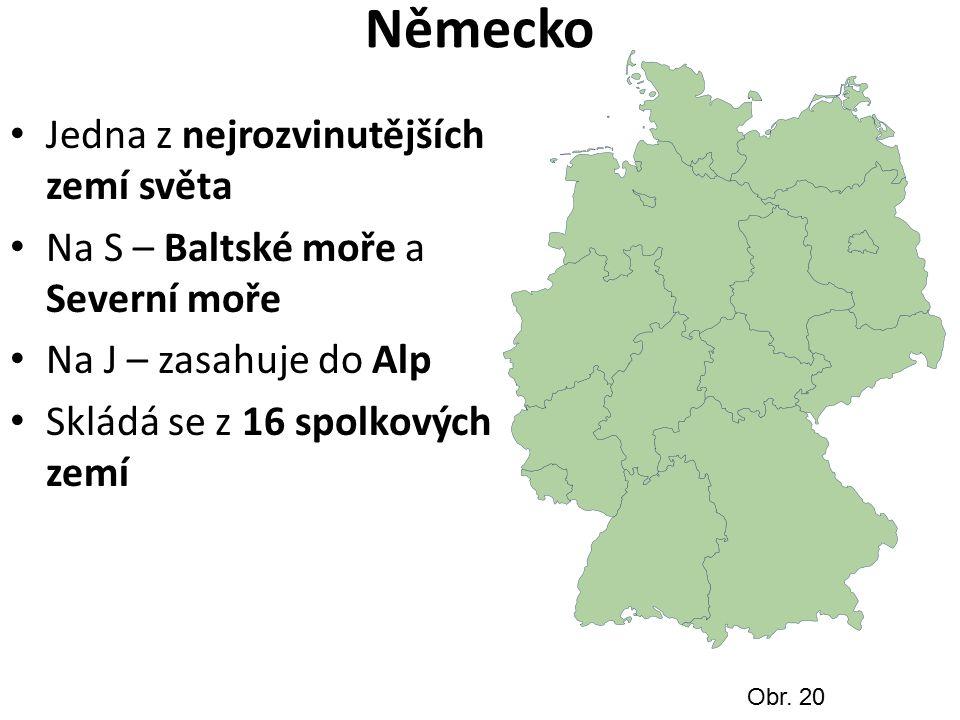 Německo Jedna z nejrozvinutějších zemí světa Na S – Baltské moře a Severní moře Na J – zasahuje do Alp Skládá se z 16 spolkových zemí Obr.