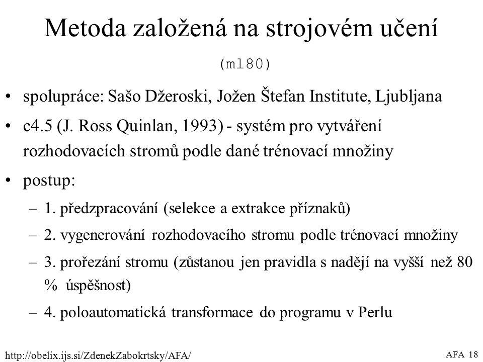 http://obelix.ijs.si/ZdenekZabokrtsky/AFA/ AFA 18 Metoda založená na strojovém učení (ml80) spolupráce: Sašo Džeroski, Jožen Štefan Institute, Ljubljana c4.5 (J.