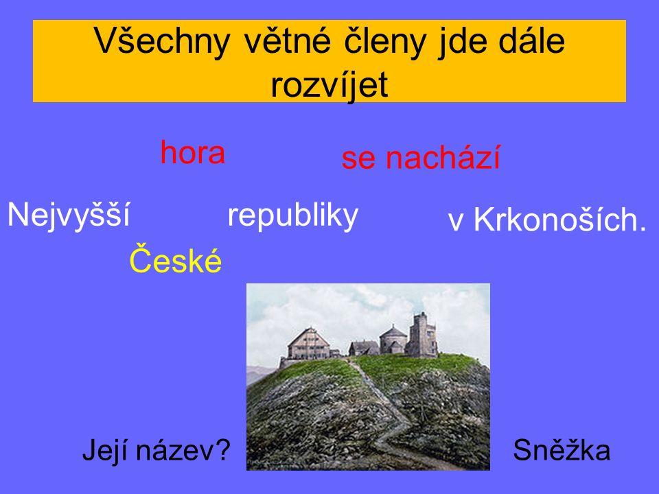 Všechny větné členy jde dále rozvíjet Nejvyšší hora České republiky se nachází v Krkonoších.