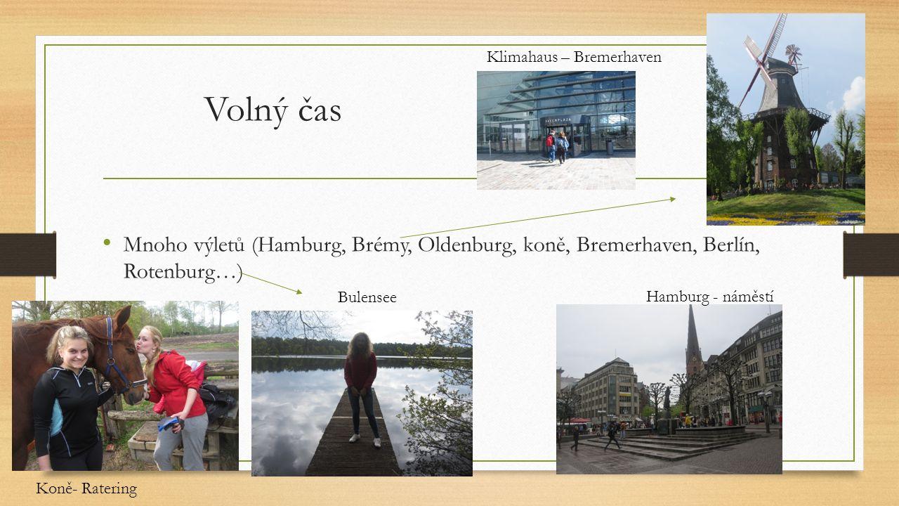 Volný čas Mnoho výletů (Hamburg, Brémy, Oldenburg, koně, Bremerhaven, Berlín, Rotenburg…) Klimahaus – Bremerhaven Hamburg - náměstí Bulensee Koně- Ratering