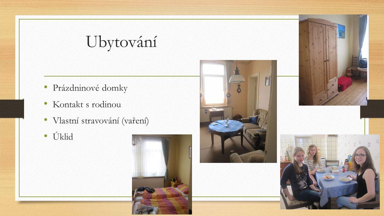 Ubytování Prázdninové domky Kontakt s rodinou Vlastní stravování (vaření) Úklid