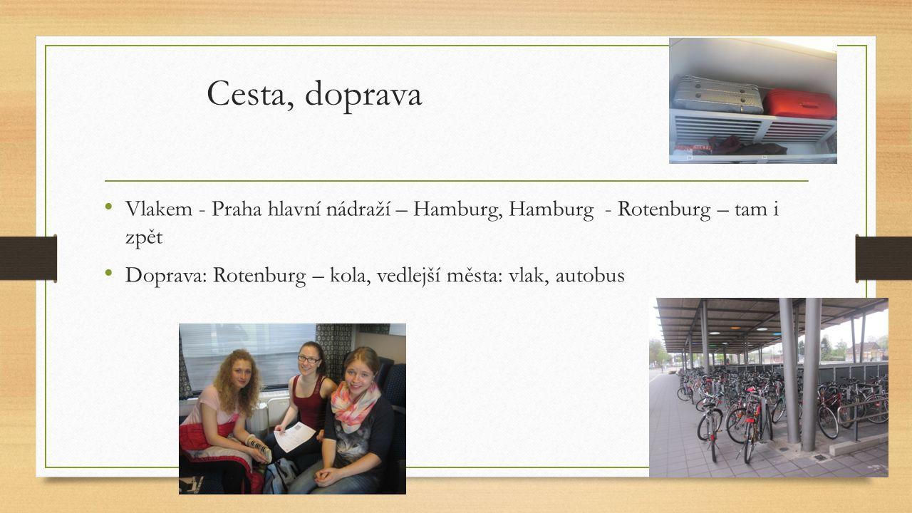 Cesta, doprava Vlakem - Praha hlavní nádraží – Hamburg, Hamburg - Rotenburg – tam i zpět Doprava: Rotenburg – kola, vedlejší města: vlak, autobus