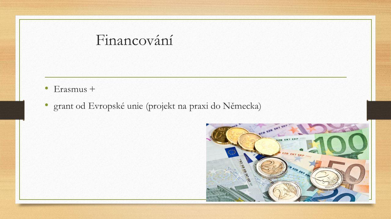 Financování Erasmus + grant od Evropské unie (projekt na praxi do Německa)