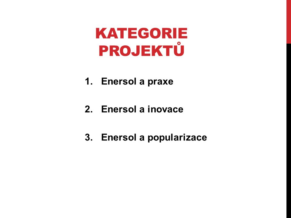 KATEGORIE PROJEKTŮ 1.Enersol a praxe 2.Enersol a inovace 3.Enersol a popularizace