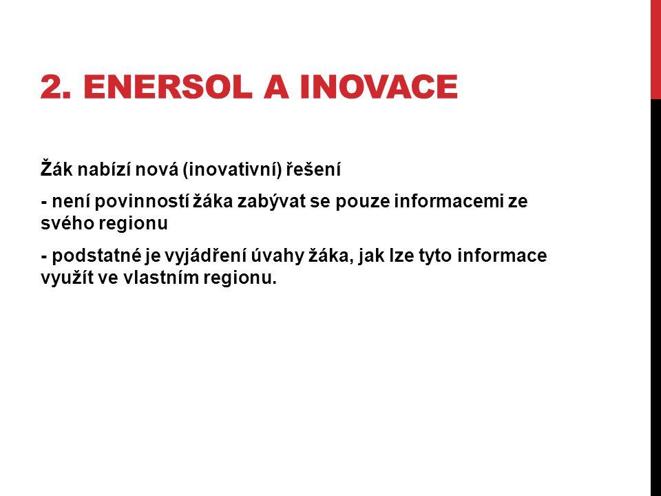 2. ENERSOL A INOVACE Žák nabízí nová (inovativní) řešení - není povinností žáka zabývat se pouze informacemi ze svého regionu - podstatné je vyjádření