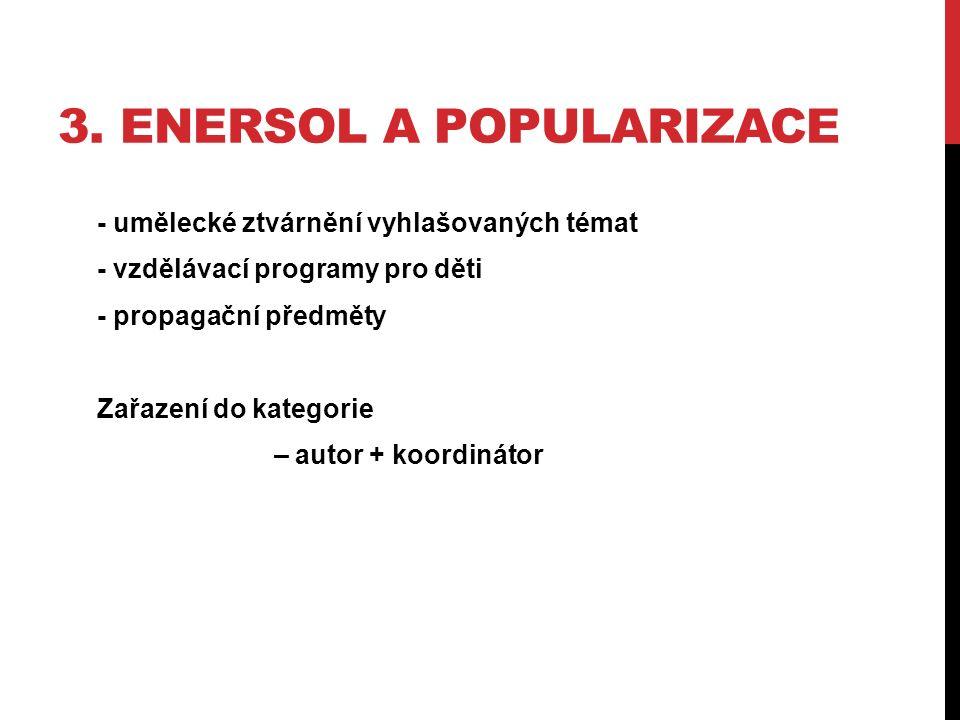 3. ENERSOL A POPULARIZACE - umělecké ztvárnění vyhlašovaných témat - vzdělávací programy pro děti - propagační předměty Zařazení do kategorie – autor