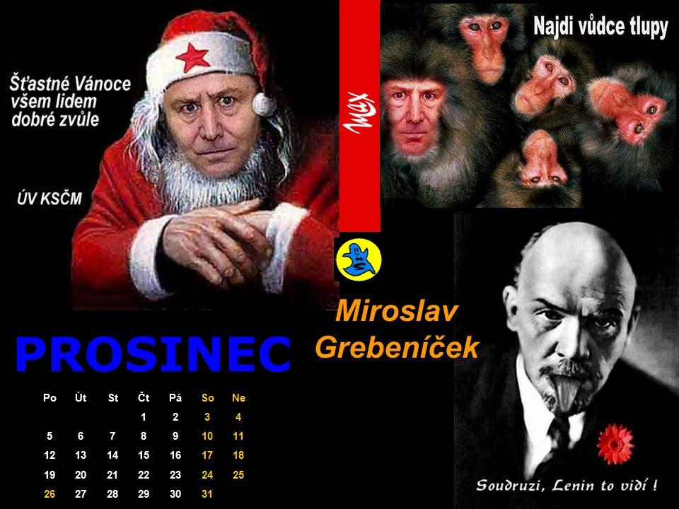 PROSINEC Miroslav Grebeníček PoÚtStČtPáSoNe 1234 567891011 12131415161718 19202122232425 262728293031