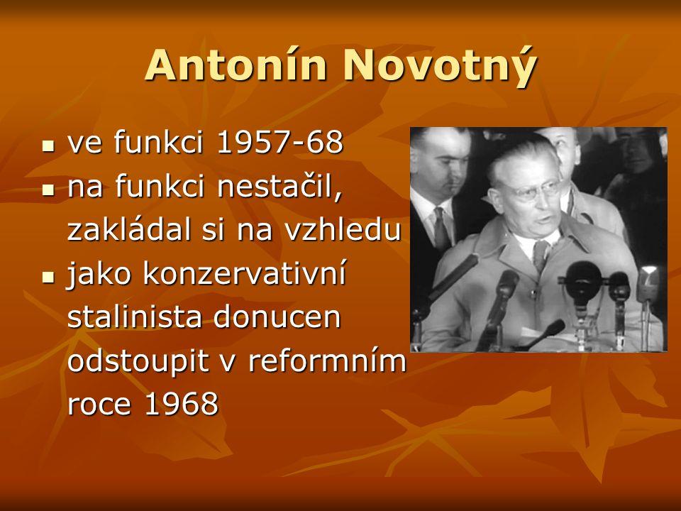 Antonín Novotný ve funkci 1957-68 ve funkci 1957-68 na funkci nestačil, na funkci nestačil, zakládal si na vzhledu jako konzervativní jako konzervativní stalinista donucen odstoupit v reformním roce 1968