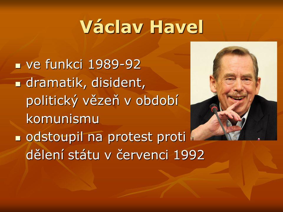 Václav Havel ve funkci 1989-92 ve funkci 1989-92 dramatik, disident, dramatik, disident, politický vězeň v období komunismu odstoupil na protest proti odstoupil na protest proti dělení státu v červenci 1992