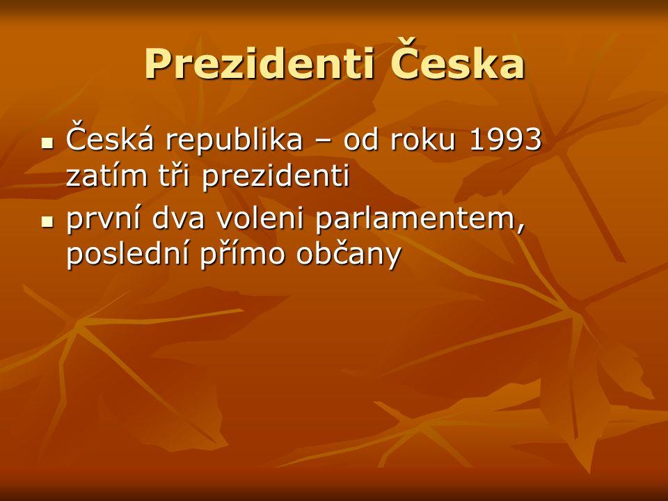 Prezidenti Česka Česká republika – od roku 1993 zatím tři prezidenti Česká republika – od roku 1993 zatím tři prezidenti první dva voleni parlamentem, poslední přímo občany první dva voleni parlamentem, poslední přímo občany