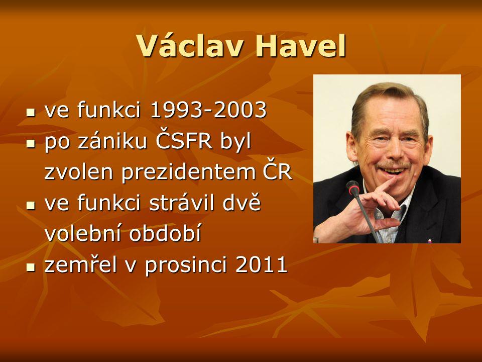 Václav Havel ve funkci 1993-2003 ve funkci 1993-2003 po zániku ČSFR byl po zániku ČSFR byl zvolen prezidentem ČR ve funkci strávil dvě ve funkci strávil dvě volební období zemřel v prosinci 2011 zemřel v prosinci 2011