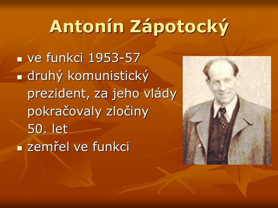 Antonín Zápotocký ve funkci 1953-57 ve funkci 1953-57 druhý komunistický druhý komunistický prezident, za jeho vlády pokračovaly zločiny 50.